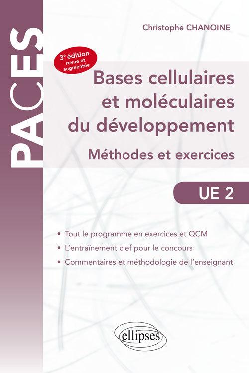 BASES CELLULAIRES ET MOLECULAIRES DU DEVELOPPEMENT METHODES ET EXERCICES UE2 3E EDITION
