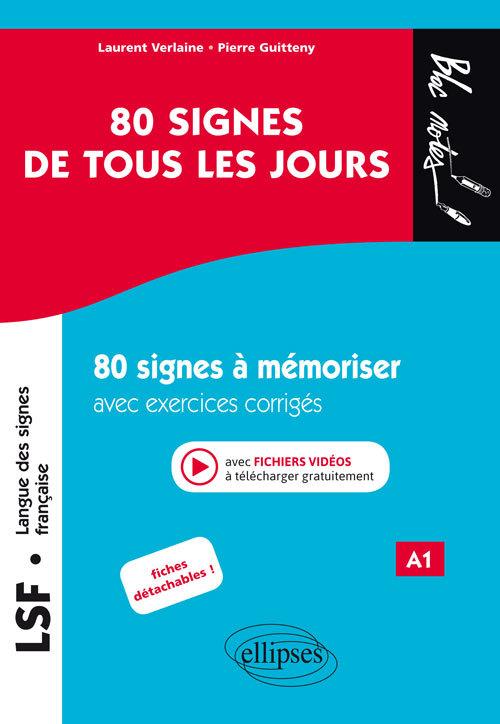 LSF (LANGUE DES SIGNES FRANCAISE) 80 SIGNES DE TOUS LES JOURS 80 SIGNES A MEMORISER EXOS.CORRIGES A1