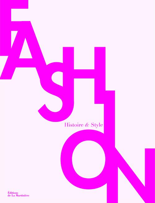 FASHION. HISTOIRE ET STYLES