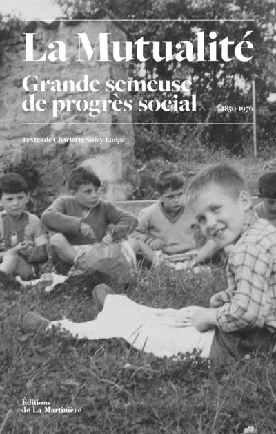LA MUTUALITE GRANDE SEMEUSE DE PROGRES SOCIAL 1850-1976