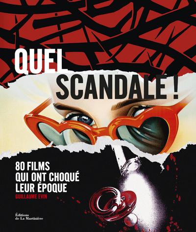 QUEL SCANDALE !. 80 FILMS QUI ONT CHOQUE LEUR EPOQUE