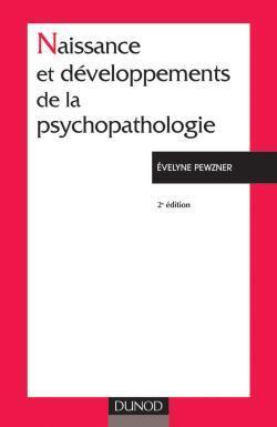 NAISSANCE ET DEVELOPPEMENT DE LA PSYCHOPATHOLOGIE - 2EME EDITION - LE FOU, L'ALIENE, LE PATIENT