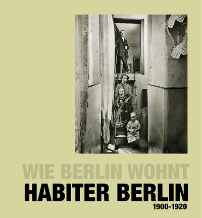 HABITER BERLIN, WIE BERLIN WOHNT, 1900-1920