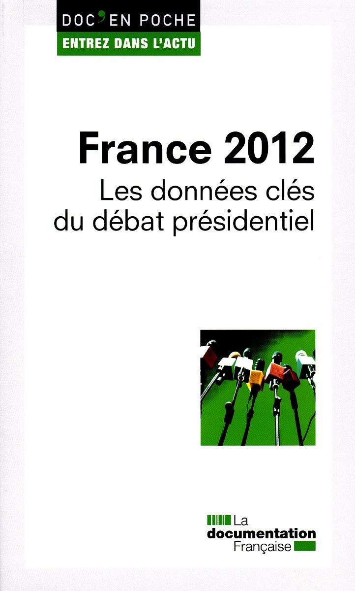 FRANCE 2012, LES DONNEES CLES DU DEBAT PRESIDENTIEL