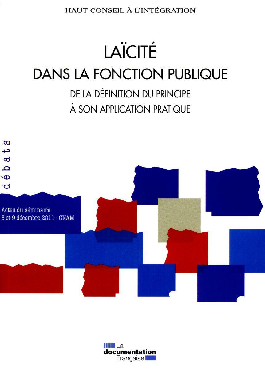 LAICITE DANS LA FONCTION PUBLIQUE DE LA DEFINITION DU PRINCIPE A SON APPLICATION PRATIQUE - ACTES DU
