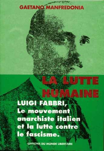 LA LUTTE HUMAINE: LUIGI FABBRI, LE MOUVEMENT ANARCHISTE ITALIEN ET LA LUTTE CONTRE LE FASCISME