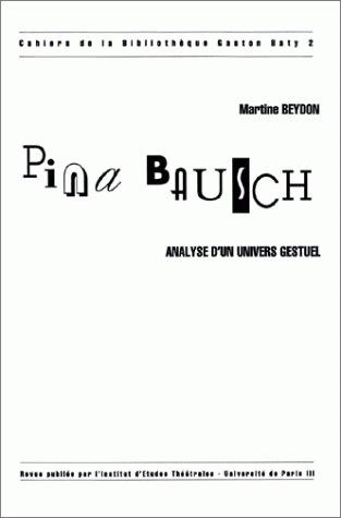 PINA BAUSCH. ANALYSE D'UN UNIVERS GESTUEL