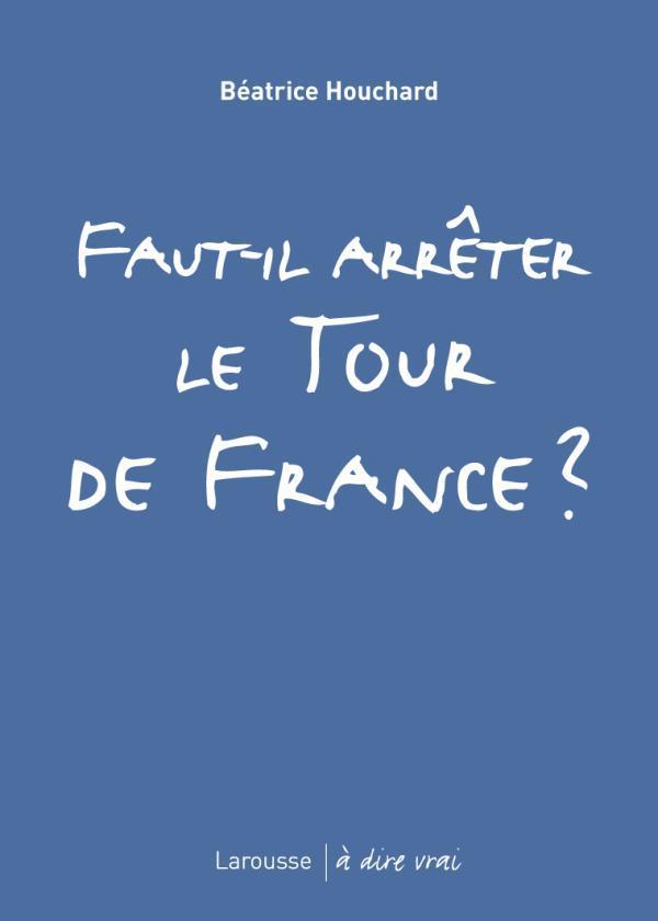 FAUT-IL ARRETER LE TOUR DE FRANCE ?