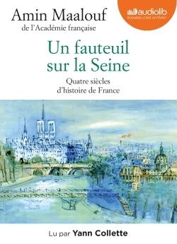 UN FAUTEUIL SUR LA SEINE - QUATRE SIECLES D'HISTOIRE DE FRANCE