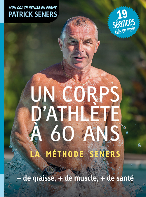 UN CORPS D'ATHLETE A 60 ANS - LA METHODE SENERS