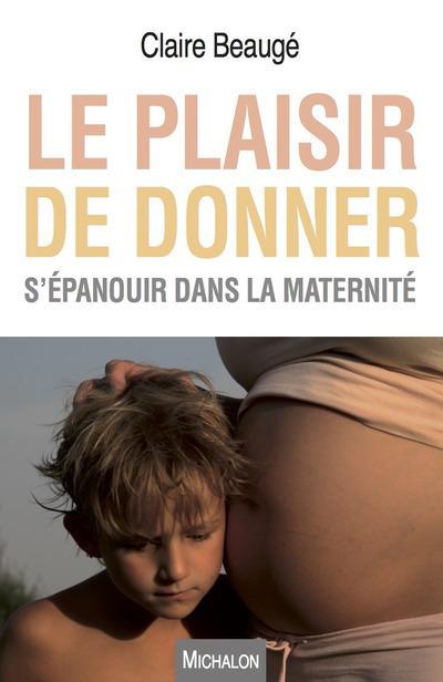 LE PLAISIR DE DONNER - S'EPANOUIR DANS LA MATERNITE