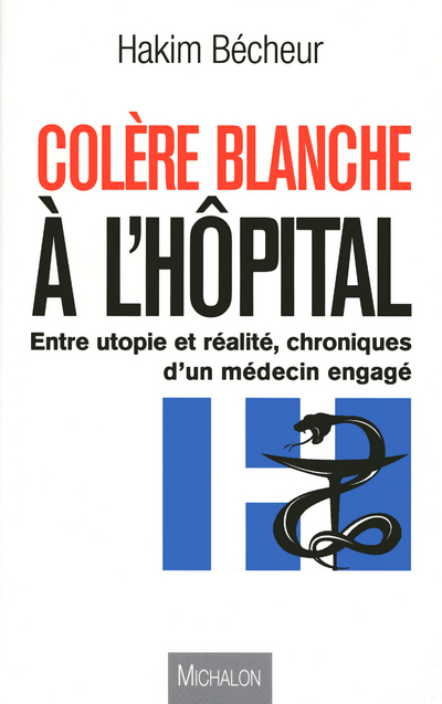 COLERE BLANCHE A L'HOPITAL, CHRONIQUE D'UN MEDECIN ENGAGE