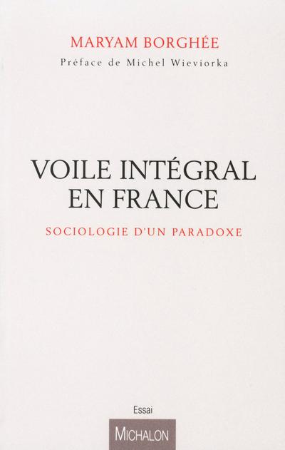 LE VOILE INTEGRAL ET SES PARADOXES, SOCIOLOGIE D'UNE FIGURE TROUBLE