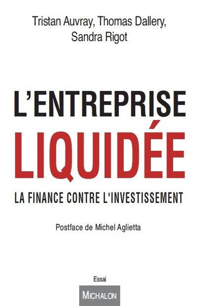 L'ENTREPRISE LIQUIDEE. LA FINANCE CONTRE L'INVESTISSEMENT