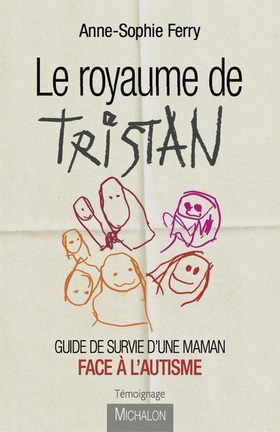 LE ROYAUME DE TRISTAN - GUIDE DE SURVIE D'UNE MAMAN FACE A L'AUTISME