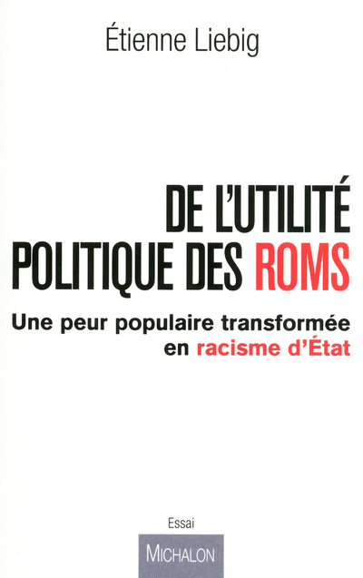 LES ROMS - ILLUSTRATION D'UNE PEUR POPULAIRE TRANSFORMEE EN RACISME D'ETAT