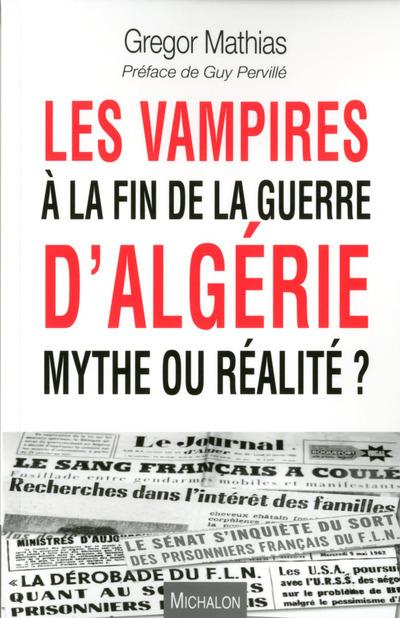 LES VAMPIRES A LA FIN DE LA GUERRE D'ALGERIE, MYTHE OU REALITE ?