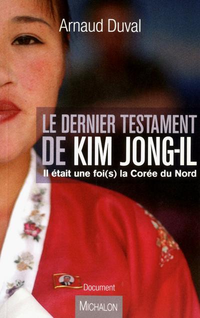 LE DERNIER TESTAMENT DE KIM JONG-IL. IL ETAIT UNE FOIS LA COREE DU NORD