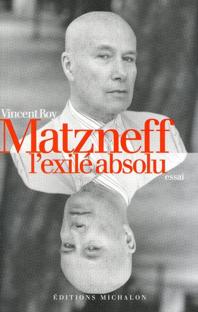 MATZNEFF L'EXILE ABSOLU