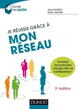 JE REUSSIS GRACE A MON RESEAU - 2E ED. - UNE SEULE RENCONTRE PEUT CHANGER VOTRE VIE D'ENTREPRENEUR !