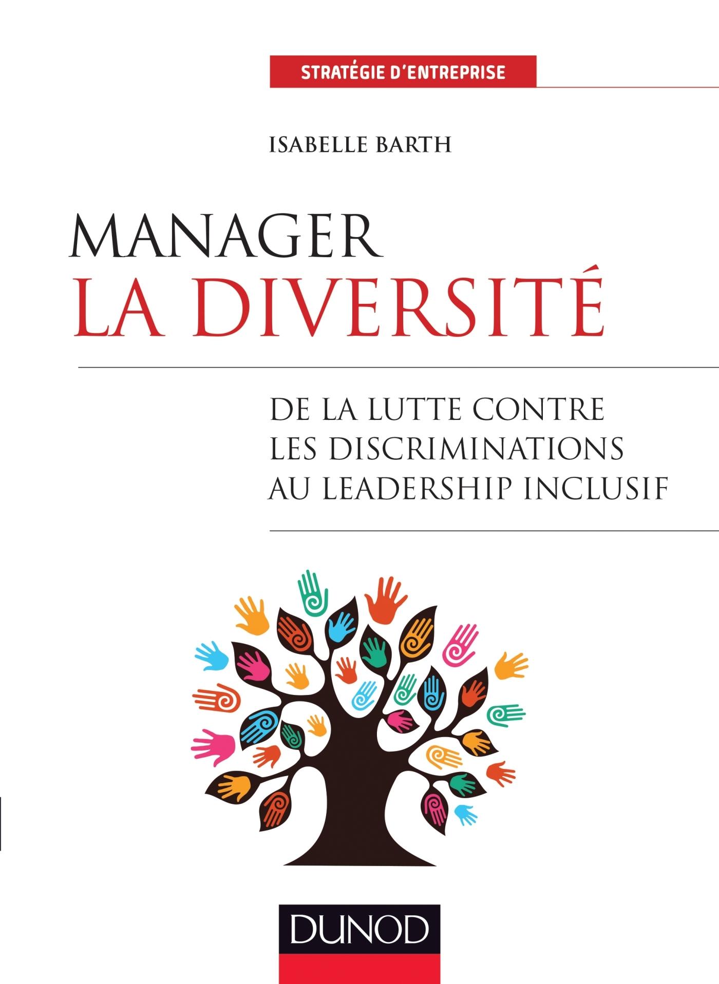 MANAGER LA DIVERSITE - DE LA LUTTE CONTRE LES DISCRIMINATIONS AU LEADERSHIP INCLUSIF