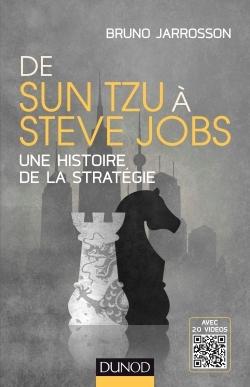 DE SUN TZU A STEVE JOBS - UNE HISTOIRE DE LA STRATEGIE - AVEC 20 VIDEOS