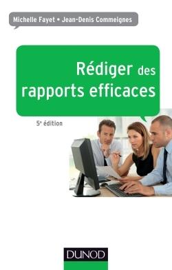 REDIGER DES RAPPORTS EFFICACES - 5E ED. - RAPPORTS D'ACTIVITE - RAPPORTS DE STAGE - RAPPORTS DE PROJ
