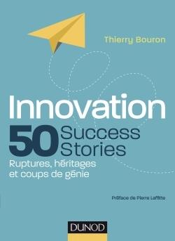 INNOVATION : 50 SUCCESS STORIES - RUPTURES, HERITAGES ET COUPS DE GENIE