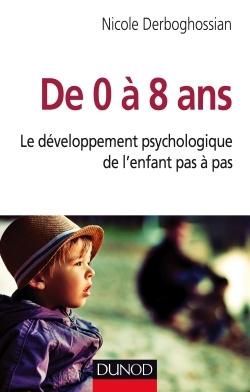 DE 0 A 8 ANS - LE DEVELOPPEMENT PSYCHOLOGIQUE DE L'ENFANT PAS A PAS