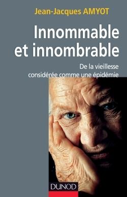 INNOMMABLE ET INNOMBRABLE. DE LA VIEILLESSE, CONSIDEREE COMME UNE EPIDEMIE