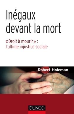 """INEGAUX DEVANT LA MORT - """"DROIT A MOURIR"""" : L'ULTIME INJUSTICE SOCIALE"""