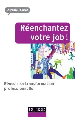 REENCHANTEZ VOTRE JOB ! REUSSIR SA TRANSFORMATION PROFESSIONNELLE