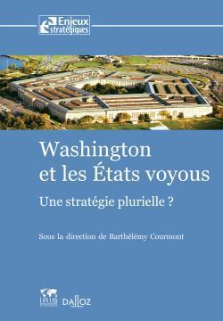WASHINGTON ET LES ETATS VOYOUS. UNE STRATEGIE PLURIELLE ?  - 1ERE ED.