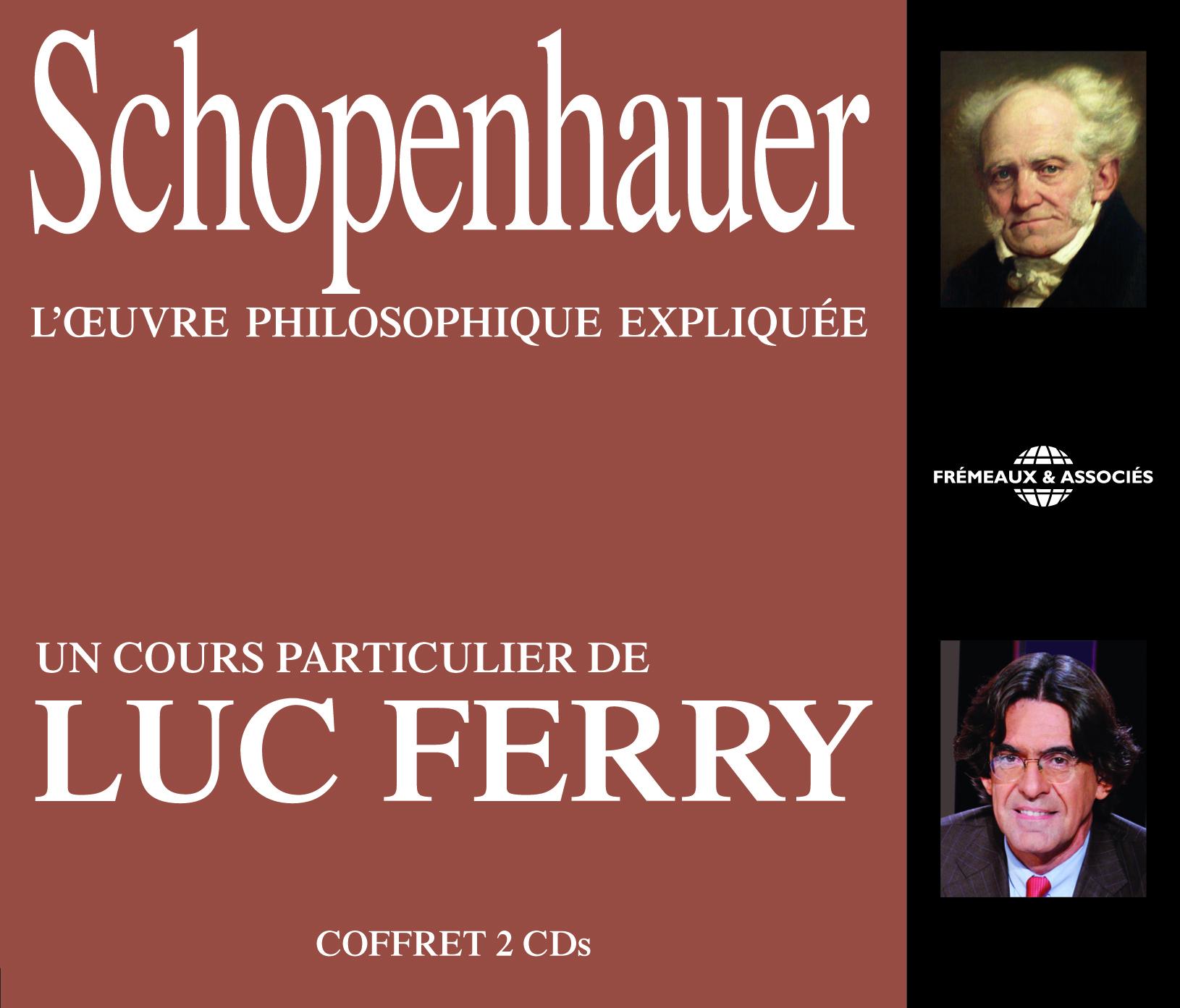 SCHOPENHAUER - L OEUVRE PHILOSOPHIQUE EXPLIQUEE, UN COURS PARTICULIER DE LUC FERRY