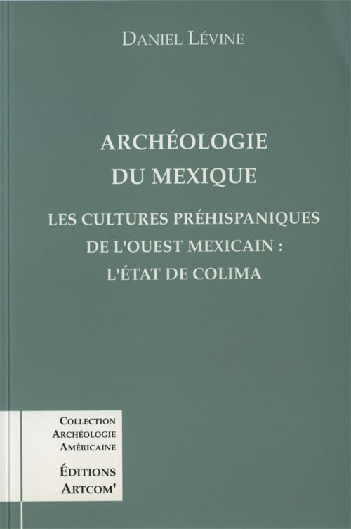 ARCHEOLOGIE DU MEXIQUE LES CULTURES PREHISPANIQUES DE L'OUEST MEXICAIN