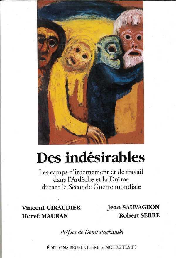 DES INDESIRABLES - LES CAMPS D'INTERNEMENT ET DE TRAVAIL DANS L'ARDECHE ET LA DROME DURANT LE SECOND