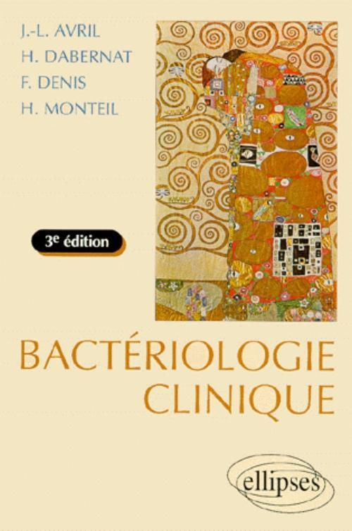 BACTERIOLOGIE CLINIQUE 3E EDITION ENTIEREMENT REFONDUE ET MISE A JOUR