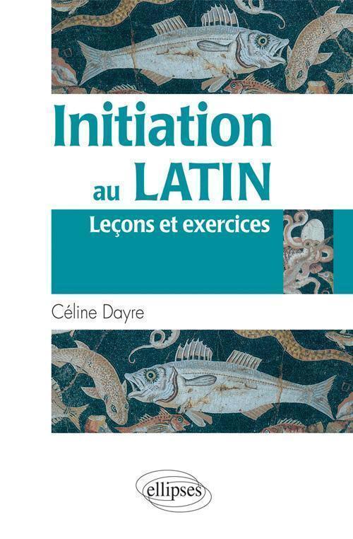 INITIATION AU LATIN LECONS ET EXERCICES