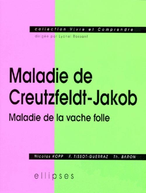 MALADIE DE CREUTZFELDT-JAKOB MALADIE DE LA VACHE FOLLE