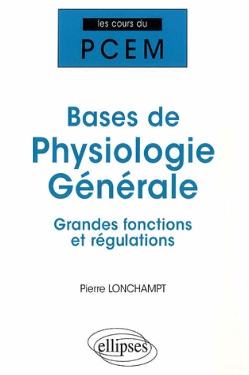 BASES DE PHYSIOLOGIE GENERALE GRANDES FONCTIONS ET REGULATIONS