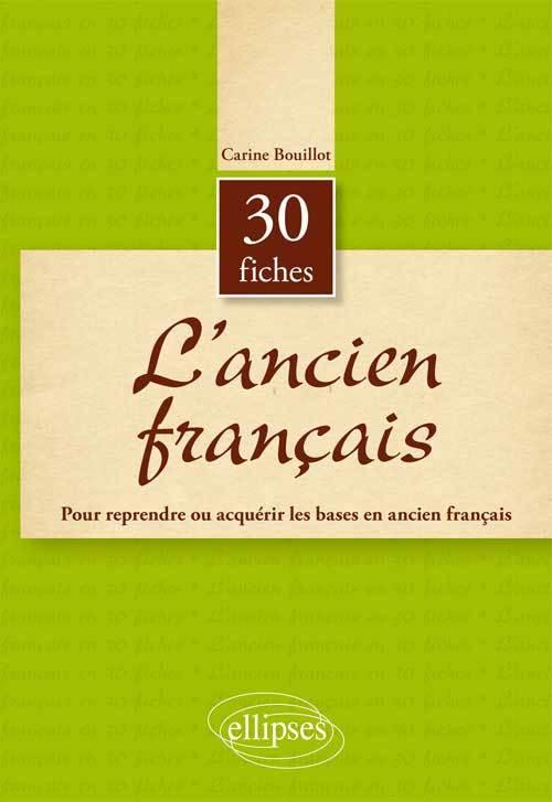 L'ANCIEN FRANCAIS EN 30 FICHES POUR REPRENDRE OU ACQUERIR LES BASES EN ANCIEN FRANCAIS