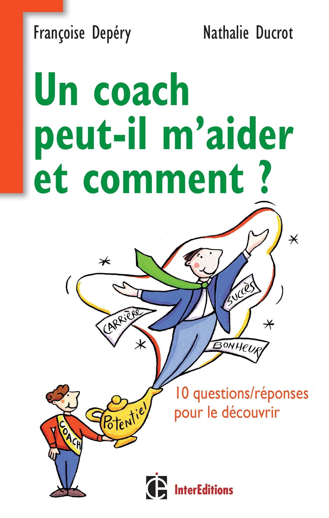 UN COACH PEUT-IL M'AIDER ET COMMENT ? - 10 QUESTIONS/REPONSES POUR LE DECOUVRIR