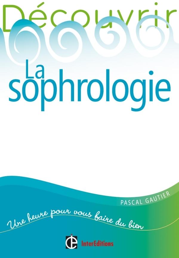 DECOUVRIR LA SOPHROLOGIE - 2E EDITION