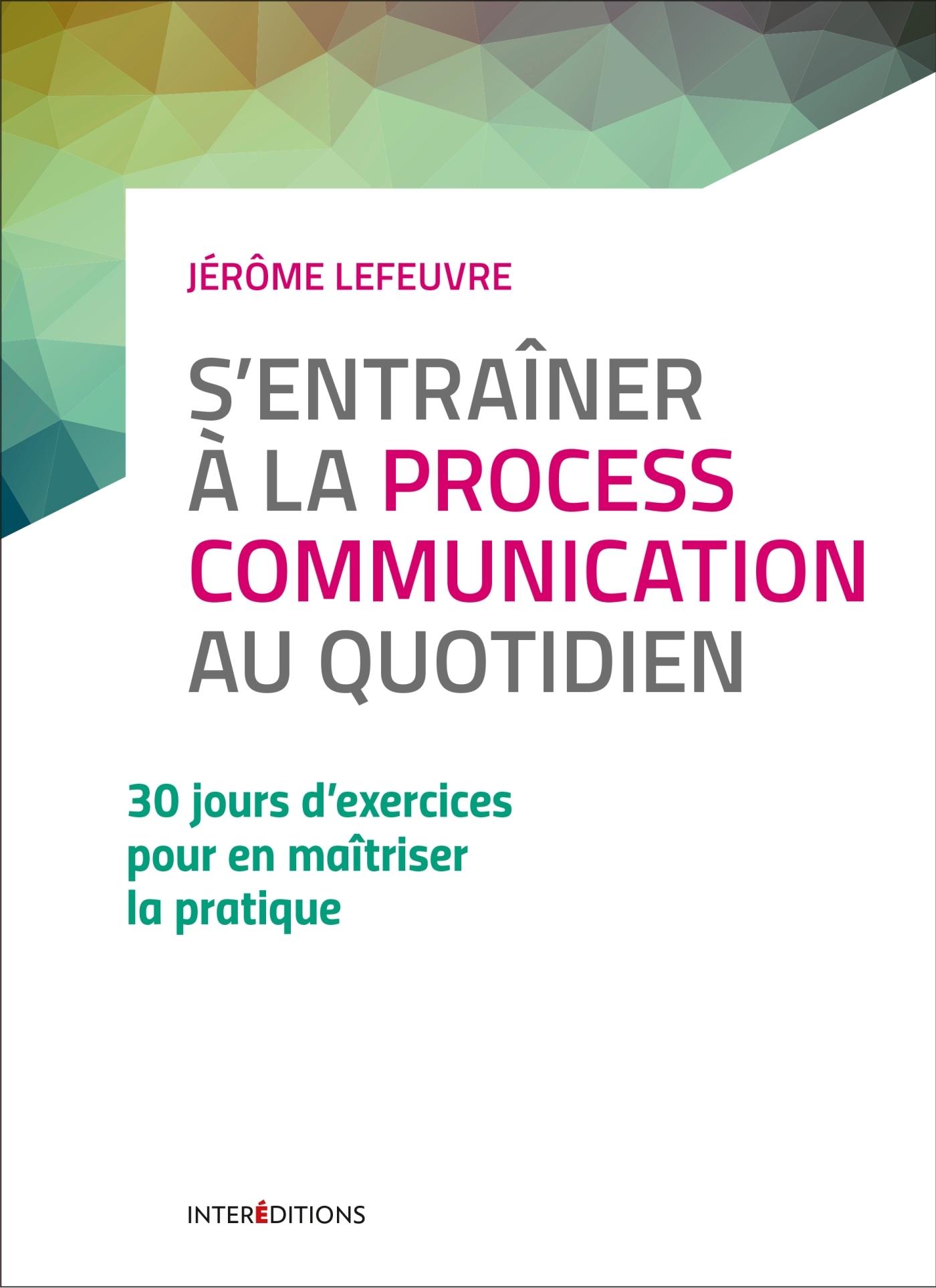 S'ENTRAINER A LA PROCESS COMMUNICATION AU QUOTIDIEN - 3E ED. - 30 JOURS D'EXERCICES
