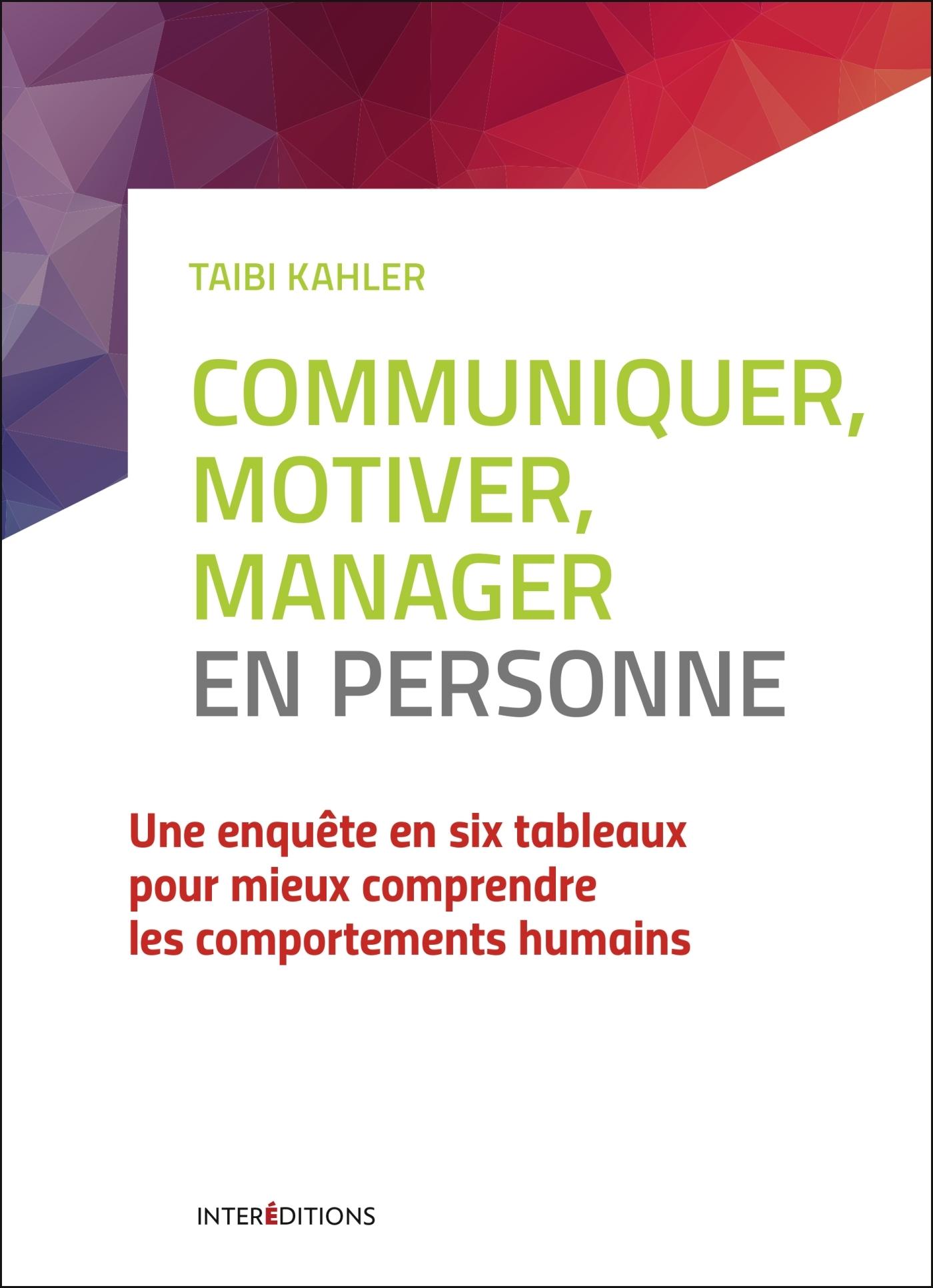 COMMUNIQUER, MOTIVER, MANAGER EN PERSONNE - 2E ED. - DECOUVRER LE PROCESS COMMUNICATION MANAGEMENT