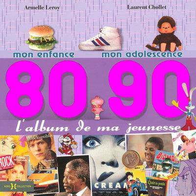 L'ALBUM DE MA JEUNESSE, 80-90 MON ENFANCE, MON ADOLESCENCE