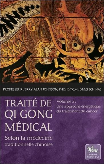 TRAITE DE QI GONG MEDICAL TOME 5 - UNE APPROCHE ENERGETIQUE DU TRAITEMENT DU CANCER