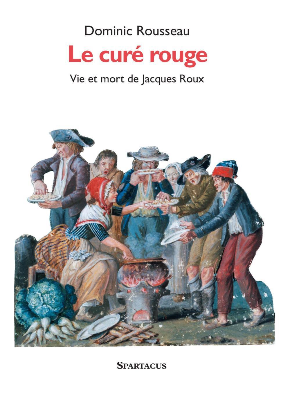 LE CURE ROUGE . VIE ET MORT DE JACQUES ROUX
