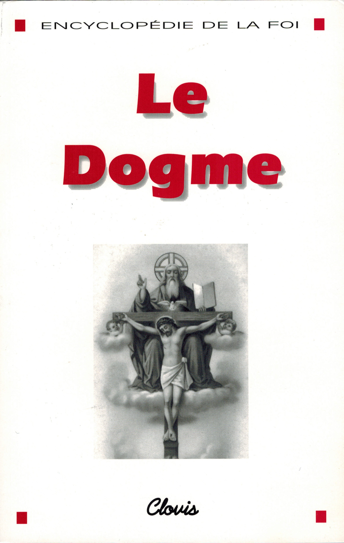LE DOGME (ENCYCLOPEDIE DE LA FOI)