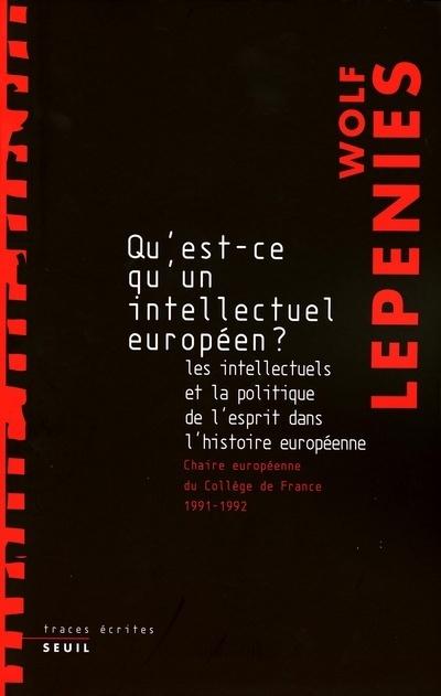 QU'EST-CE QU'UN INTELLECTUEL EUROPEEN? LES INTELLECTUELS ET LA POLITIQUE DE L'ESPRIT DANS L'HISTOIRE